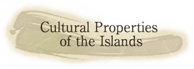 Cultural Properties of the Islands